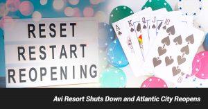 Avi Resort Shuts Down and Atlantic City Reopens