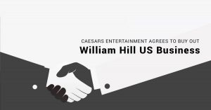 Caesars Entertainment Agrees to Buy Out William Hill US Business