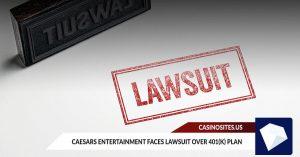 Caesars Entertainment faces Lawsuit over 401(K) Plan