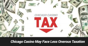 Chicago Casino May Face Less Onerous Taxation