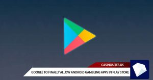 Google to Finally Allow Android Gambling Apps in Play Store