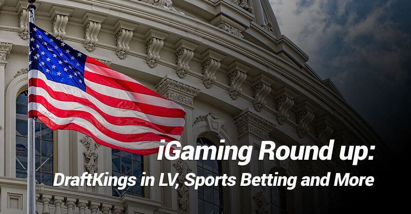 iGaming Round Up DraftKing Sports Betting