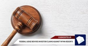 Federal Judge Revives Investor Claims against Wynn Resorts