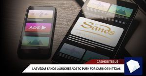 Las Vegas Sands Launches Ads to Push for Casinos in Texas