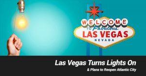 Las Vegas Turns Lights On & Plans to Reopen Atlantic City