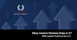 Many Casinos' Revenue Drops in Q1 while Caesars' Profits are up