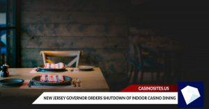 New Jersey Governor Orders Shutdown of Indoor Casino Dining