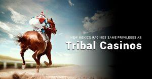 New Mexico Racinos Same Privileges as Tribal Casinos