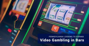 Pennsylvania Looking to Expand Video Gambling in Bars
