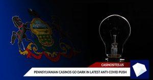 Pennsylvanian Casinos Go Dark in Latest Anti-Covid Push