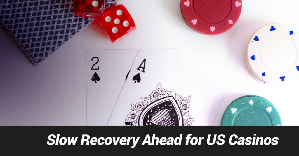 Slow recovery ahead for US Casinos
