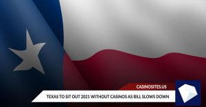 Texas to Sit Out 2021 without Casinos as Bill Slows Down