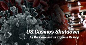 US Casinos Shutdown As the Coronavirus Tighens Its Grip