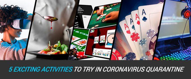 5 Exciting Things to Try During the Coronavirus Quarantine