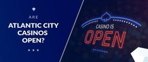 Are Atlantic City Casinos Open?