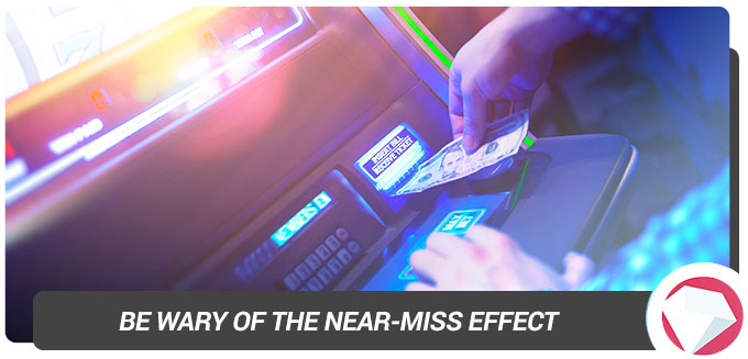 slot machines be wary of near miss effect