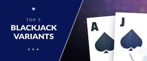 Top 5 Blackjack Variants You Should Try