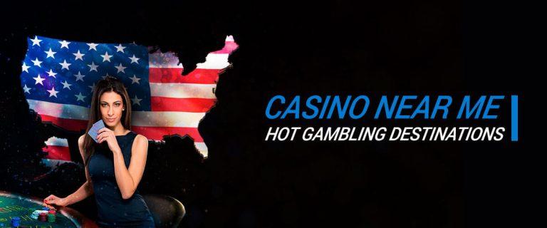 Casino Near Me: Top Casino Destinations in the US