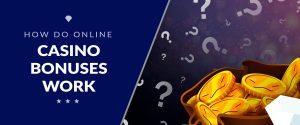 How Do Online Casino Bonuses Work