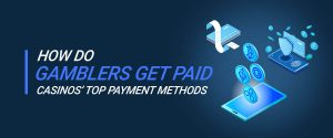 How Do Gamblers Get Paid: Casinos' Top Online Payment Methods