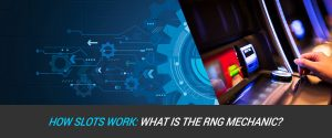 How Slots Work – What is the RNG Mechanic?