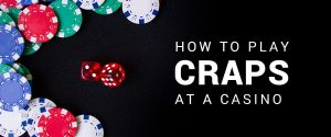 How to Play Craps at A Casino?