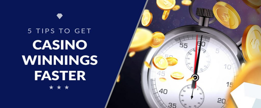 Tips to Get Your Casino Winnings Faster
