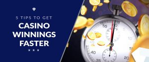 5 Tips to Get Your Casino Winnings Faster