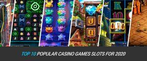 Top 10 Popular Casino Slot Games for 2020