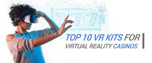 Top 10 VR Kits for Virtual Reality Casinos